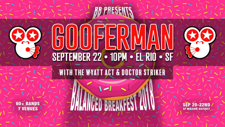 Gooferman plays Balanced BreakFEST 2018 - Saturday, September 22, 2018, 10pm - El Rio in San Francisco